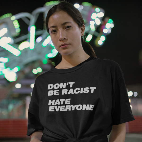 DON'T BE RACIST - SHIRT
