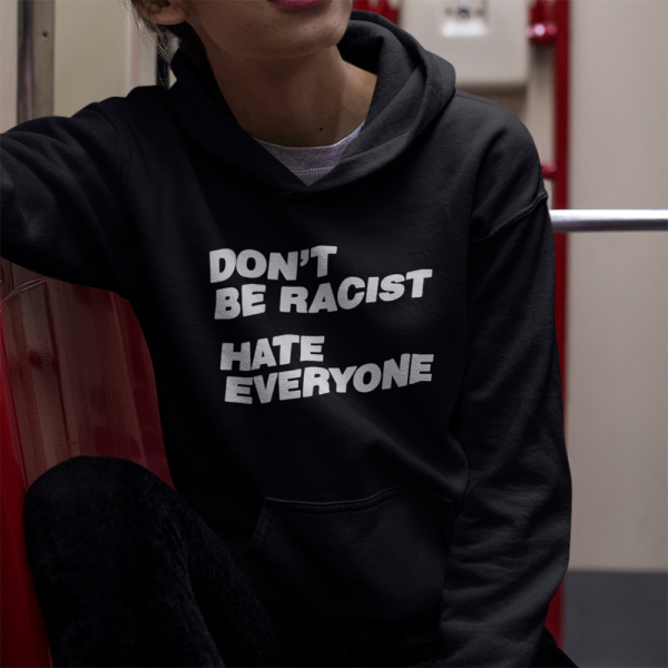 don't be racist hoodie 1